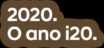 2020. O ano i20.